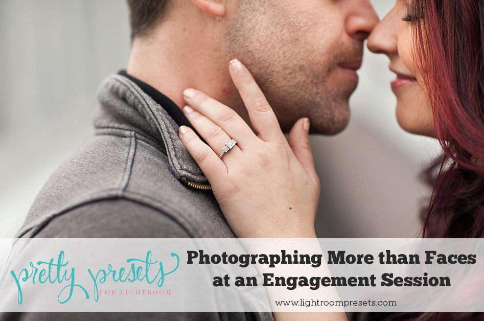 Photographing More than Faces During an Engagement Session | Pretty Presets Photography Tutorial