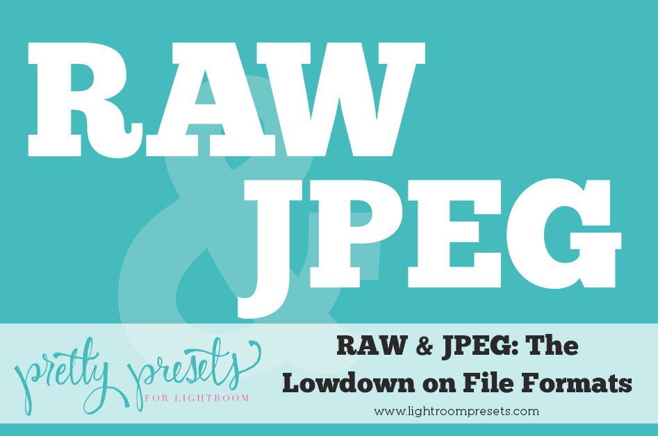 RAW and JPEG The Lowdown | Pretty Presets Lightroom Tutorial