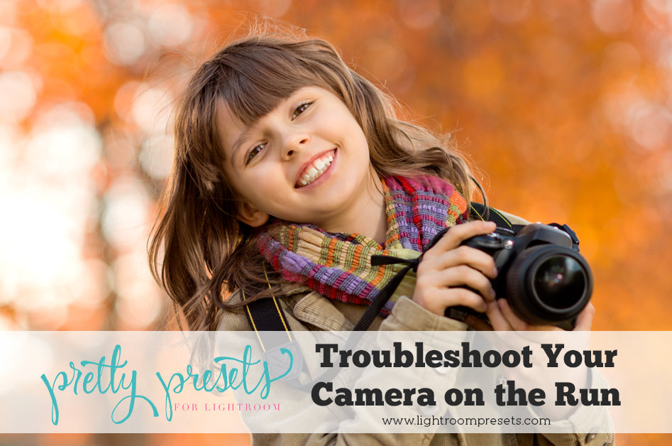 Troubleshoot Your Camera on the Run