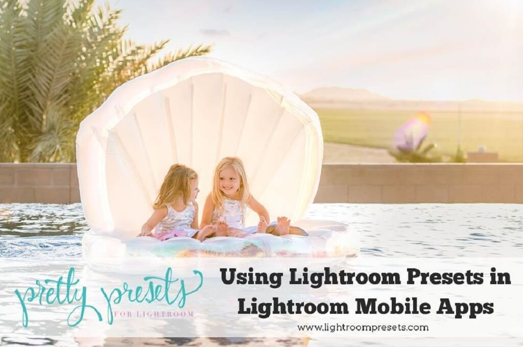 Using Presets in Lightroom Mobile Apps – Pretty Presets for
