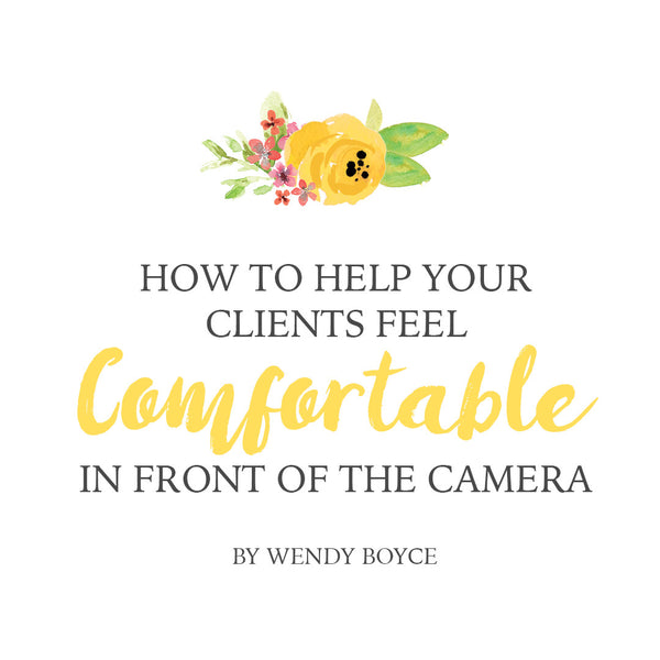 How To Help Your Clients Feel Comfortable In Front Of The Camera