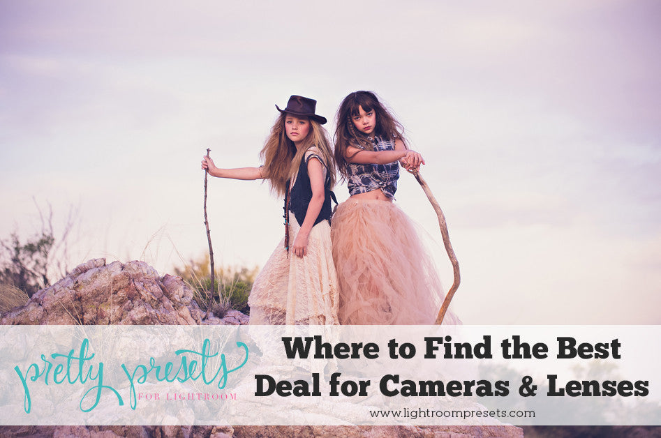 Where to Find the Best Deal on Digital Camera's and Lenses | Pretty Presets Photography Tutorial