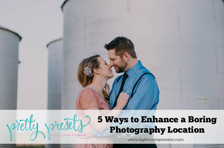 5 Ways to Enhance a Boring Photography Location
