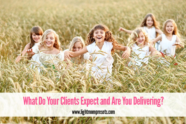 What Do Your Photography Clients Expect and Are You Delivering?