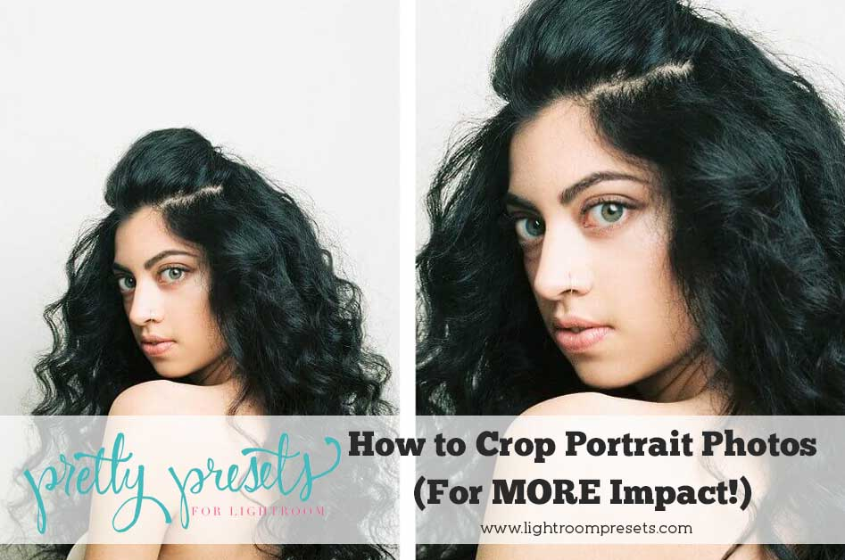 How to Crop Portrait Photos (For MORE Impact!) – Pretty
