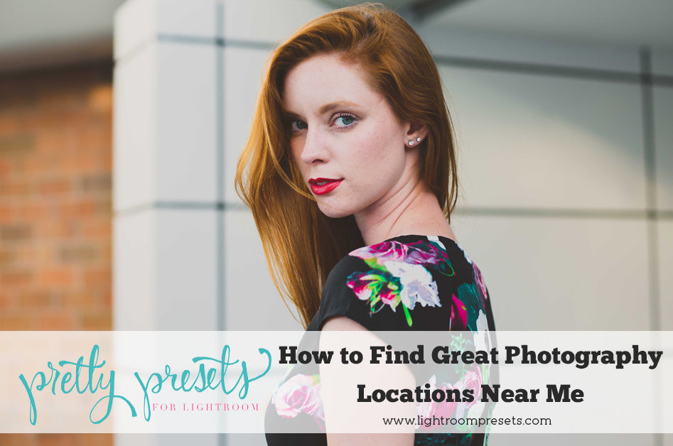 How to Find Great Photography Locations Near Me – Pretty Presets for