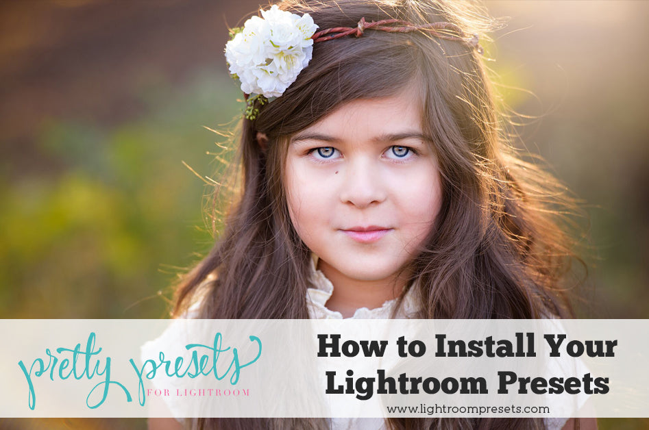 How To Install Lightroom Presets – Pretty Presets for Lightroom