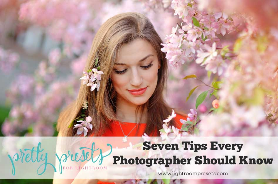7 Tips Every Photographer Should Know