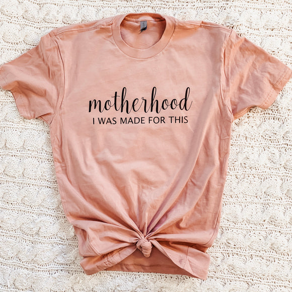 Motherhood: I was made for this tee