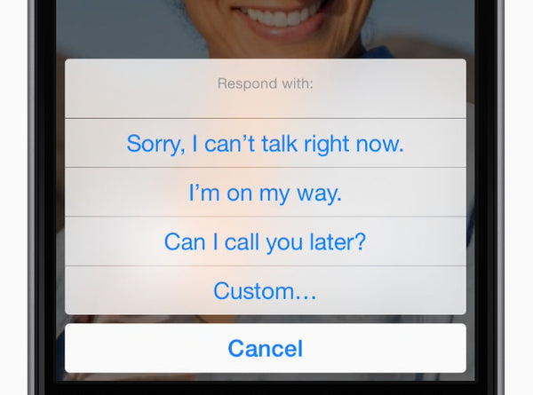 Can't take a call? Tap Message to send a prewritten text message response. Customize the messages in Settings > Phone > Respond with Text.
