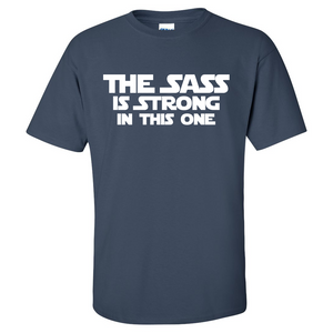 The Sass is Strong in This One Mens/Unisex T Shirt