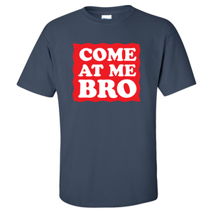 Come at Me Bro Mens/Unisex T Shirt