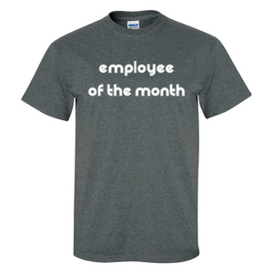 Employee of the Month Mens/Unisex T Shirt