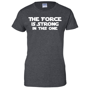 The Force is Strong in This One Ladies T Shirt