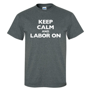 Keep Calm and Labor On Mens/Unisex T Shirt