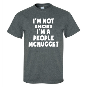 I'm Not Short I'm a People McNugget Mens/Unisex T Shirt