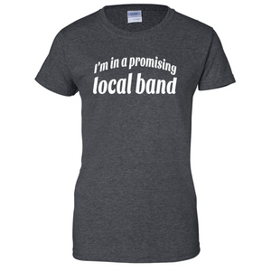 I'm in a Promising Local Band Ladies T Shirt