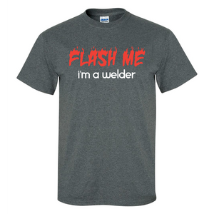Flash Me I'm a Welder Mens/Unisex T Shirt