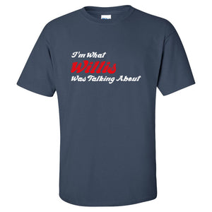 Different Strokes Graphic Tee - I'm What Willis Was Talking About T-Shirt - Funny Shirt