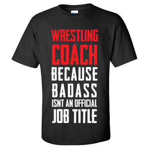 Wrestling Coach T-Shirt - Because Bad Ass Isn't An Official Job Title - Funny Shirt