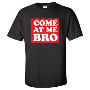 Come At Me Bro T-Shirt - Funny Graphic Tee