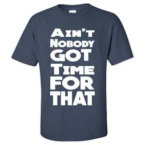 Ain't Nobody Got Time For That Mens/Unisex T-Shirt - Sweet Brown Graphic Tee