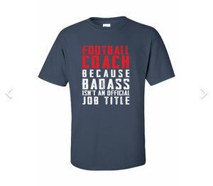 Football Coach - Because Badass Isn't an Official Job Title T-shirt