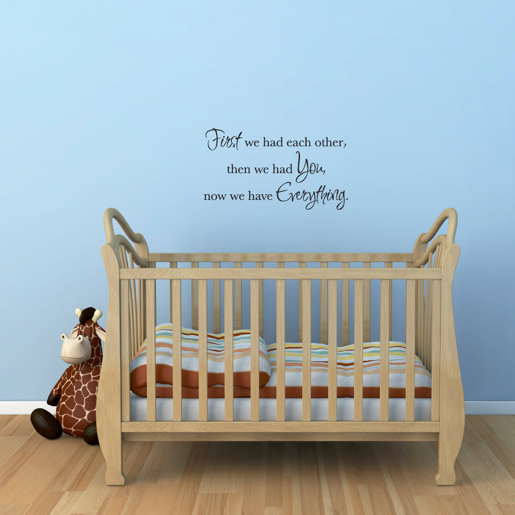 First We Had Each Other, Then We Had You, Now We Have Everything Wall Decal - Medium