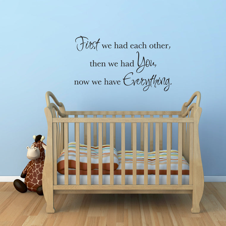 First We Had Each Other, Then We Had You, Now We Have Everything Wall Decal - Large
