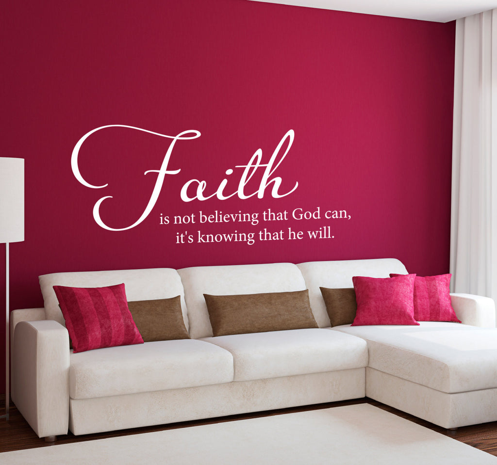 Faith is Not Believing that God Can, It's Knowing that He Will Wall Decal - Large