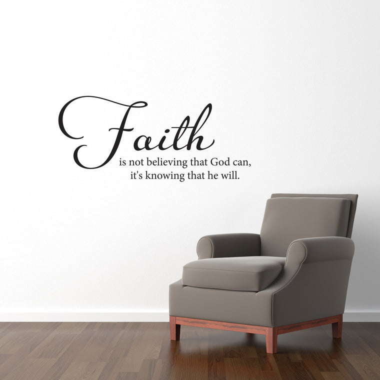 Faith is Not Believing that God Can, It's Knowing that He Will Wall Decal - Medium