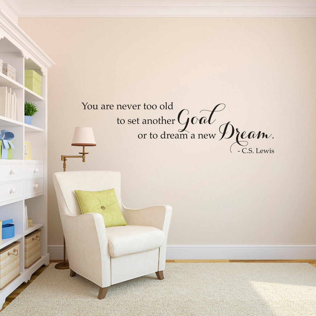 You are Never Too Old to Set Another Goal or to Dream a New Dream C.S. Lewis Wall Decal