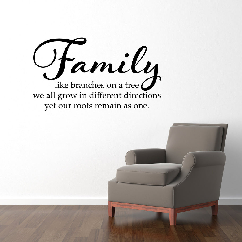 Family Like Branches on a Tree, We all Grow in Different Directions, Yet Our Roots Remain as One Wall Decal - Large