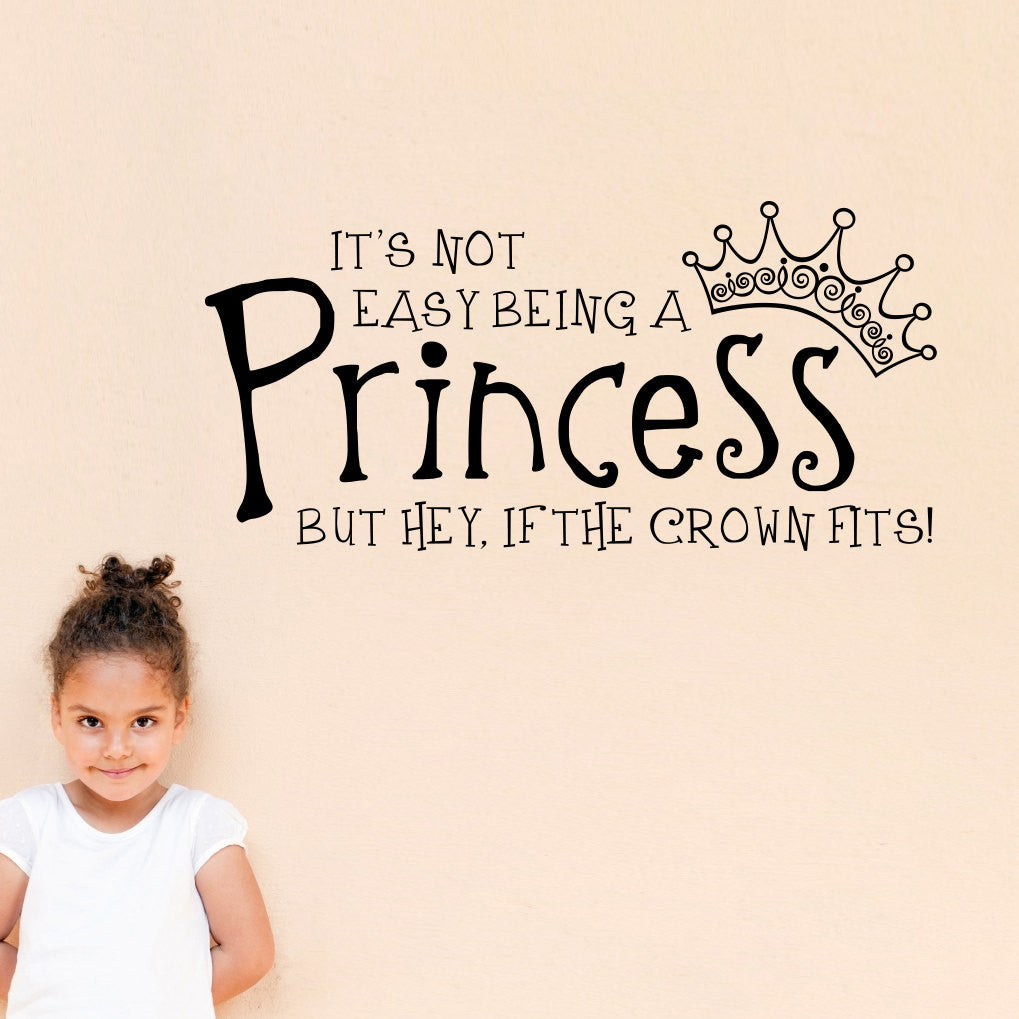 It's Not Easy Being a Princess, But Hey, If the Crown Fits Wall Decal - Medium