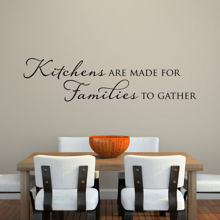 Kitchens are Made for Families to Gather Wall Decal - Extra Large