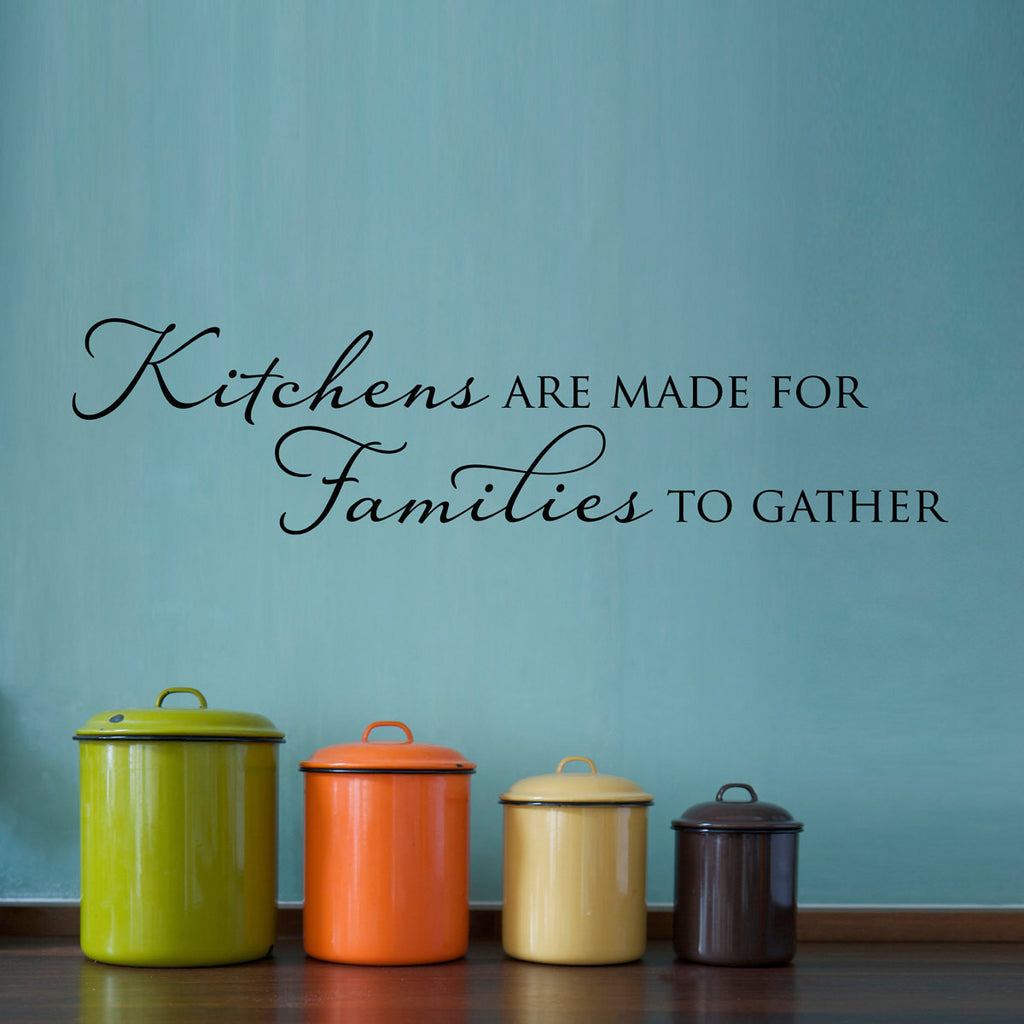 Kitchens are Made for Families to Gather Wall Decal - Medium