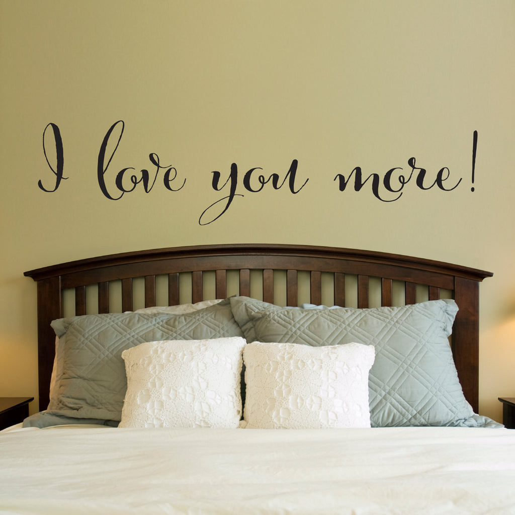 I love you more Decal - Love Wall Decal - Bedroom Wall Art - Extra Large