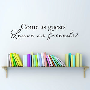 Come as Guests Leave as Friends Medium Wall Decal Quote