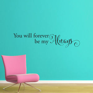Always Wall Decal - You will forever be my Always decal - Love Wall Quote - Medium