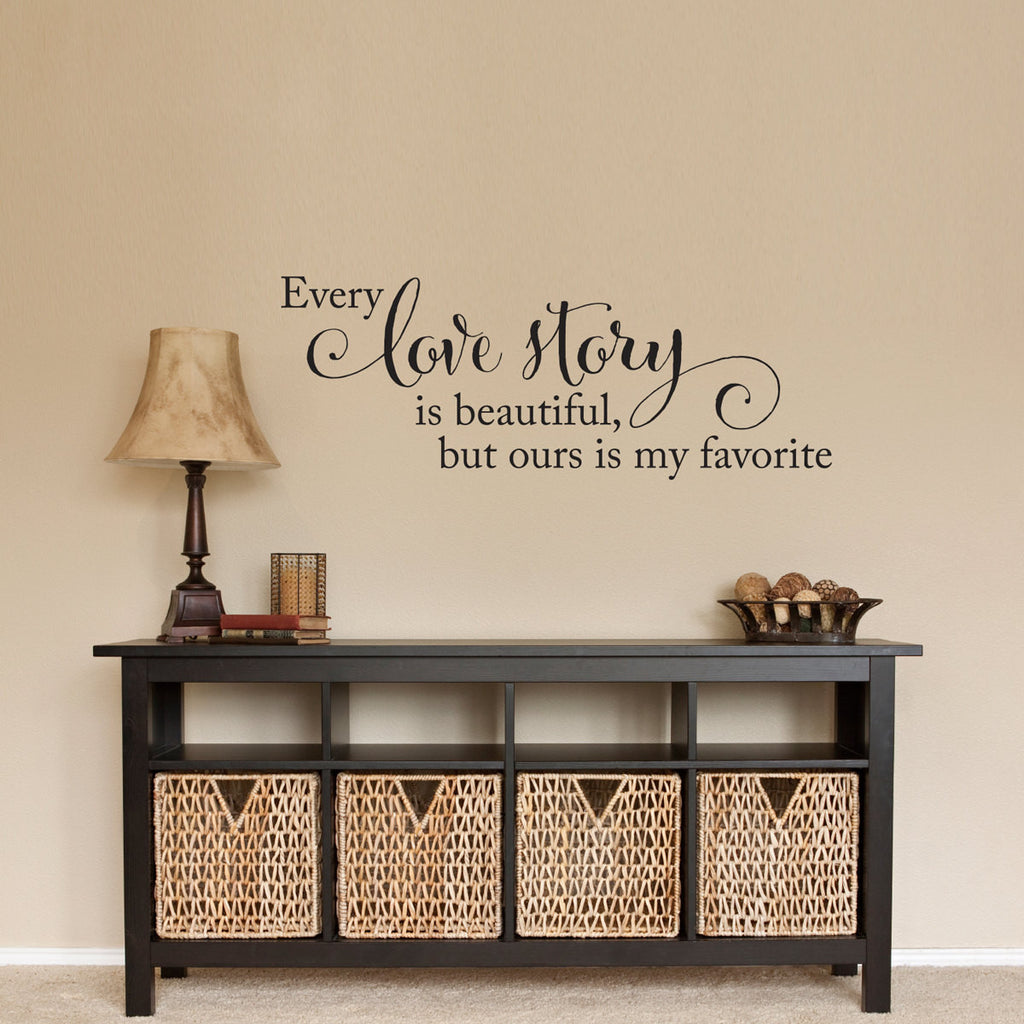 Every Love Story is Beautiful, But Ours is My Favorite Wall Decal - Medium