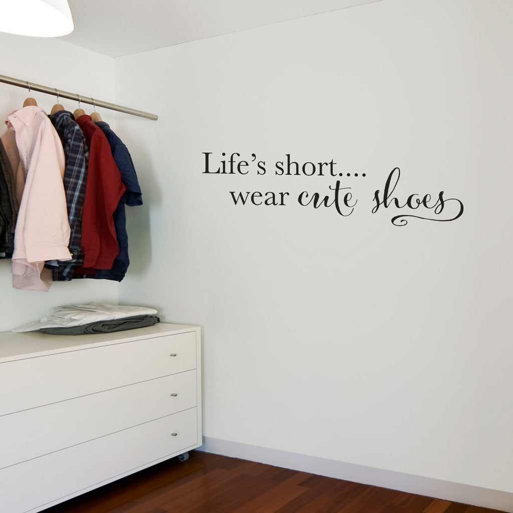 Life's Short Wall Decal - wear cute shoes decal - Walk-in Closet wall decor - Medium