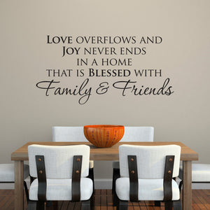 Love Overflows and Joy Never Ends in a Home that is Blessed with Family and Friends Wall Decal