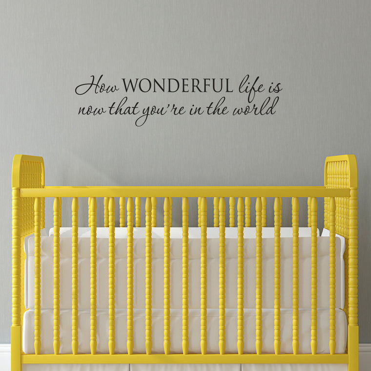 How Wonderful Life is Now That You're in the World Wall Decal - Medium