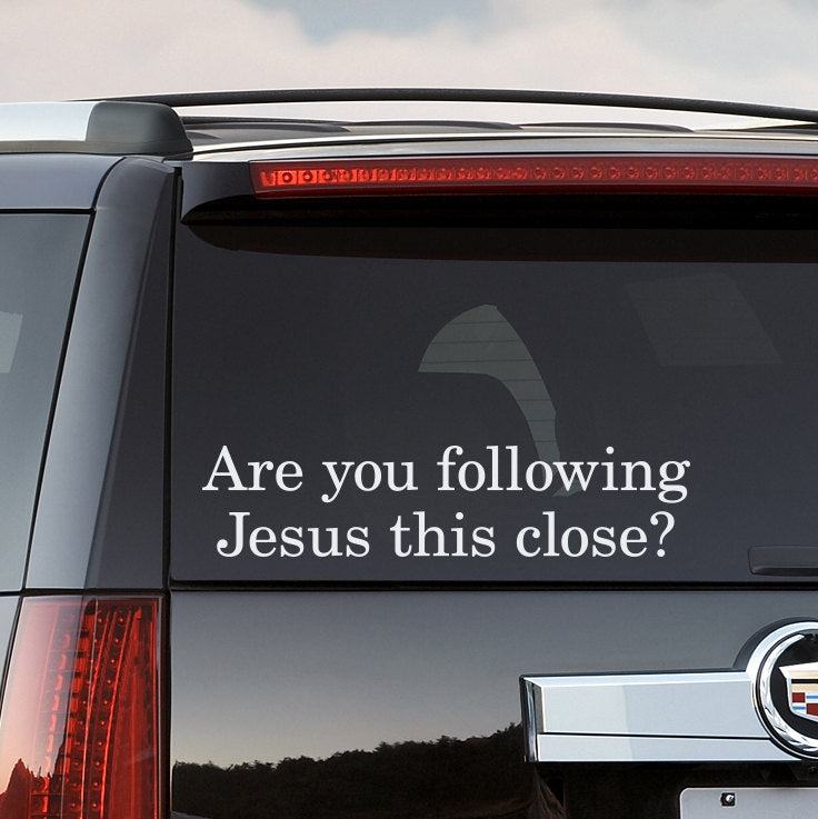 Are you following Jesus this close Car Decal - Funny Vehicle Sticker -  Truck Decal