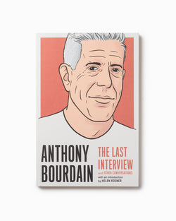 Anthony Bourdain - The Last Interview and Other Conversations