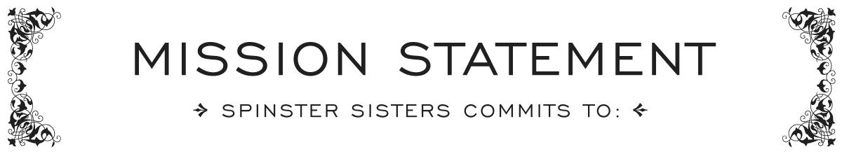 """decorative banner that reads """"mission statement --> Spinster Sisters commits to:"""""""