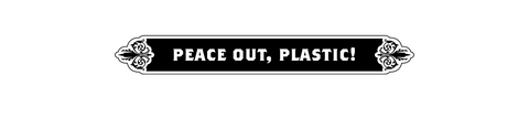 Peace out, Plastic!