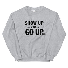 Load image into Gallery viewer, Show Up To Go Up Sweatshirt