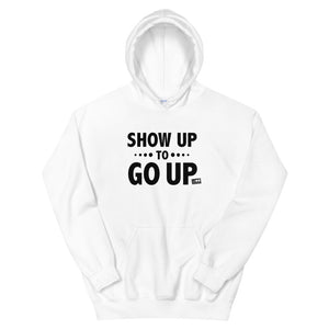 Show Up To Go Up Unisex Hoodie