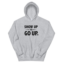 Load image into Gallery viewer, Show Up To Go Up Unisex Hoodie